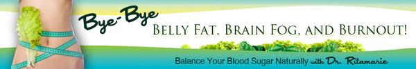 Bye-Bye Belly Fat, Brain Fog, and Burnout